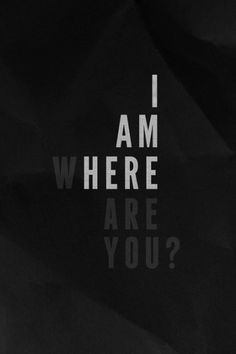 I am here | Where are you ?