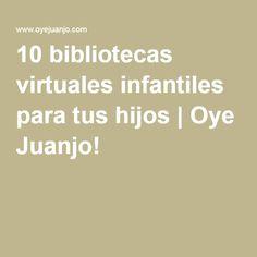 10 bibliotecas virtuales infantiles para tus hijos | Oye Juanjo!