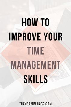 How to Develop Time Management Skills - Tiny Ramblings Tips to improve time management skills. Strategies to be more productive and work more efficiently. Time Management Tools, Time Management Strategies, Productivity Hacks, How To Stop Procrastinating, How To Stay Motivated, Getting Things Done, Self Improvement, Business Tips, Improve Yourself
