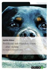 Easy Dogs / Probleme mit Hunden lösen – aber richtig Das Handbuch für Hundebesitzer, Sybille Ehlers, Rezension von Katharina Volk