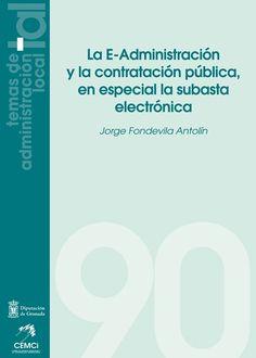 La e-administración y la contratación pública, en especial la subasta eletrónica / Jorge Fondevila Antolín. 2013.