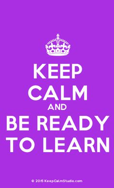 'Keep Calm and Be Ready To Learn' made on Keep Calm Studio: Create your own custom 'Keep Calm and Be Ready To Learn' posters » Keep Calm Studio
