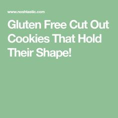 Gluten Free Cut Out Cookies That Hold Their Shape!