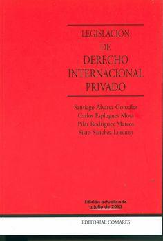 Legislación de derecho internacional privado / edición preparada por, Santiago Álvarez González... [et al.]. - Granada : Comares, 2013. - 16a. ed. / actualizada a julio 2013