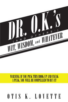 """""""Dr. O.K.'s Wit, Wisdom, and Whatever"""" by Page Publishing Author Otis K. Lovette! Click the cover for more information and to find out where you can purchase this great book!"""