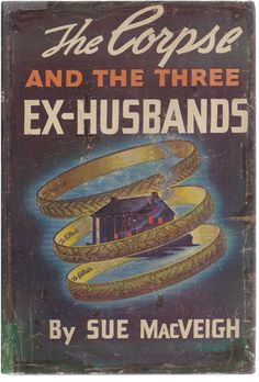 The Corpse and the Three Ex-Husbands by Sue Macveigh (1941)
