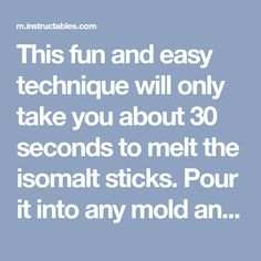 This fun and easy technique will only take you about 30 seconds to melt the isomalt sticks. Pour it into any mold and you will have beautiful , edible...