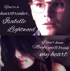 Sizzy, you're a heartbreaker Isabelle Lightwood...quote