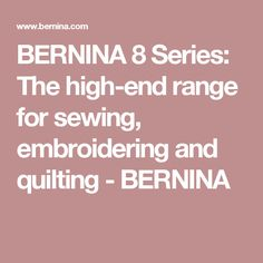 BERNINA 8 Series: The high-end range for sewing, embroidering and quilting - BERNINA