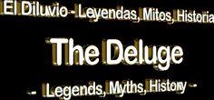 The Deluge - Legends, Myths, History / El Diluvio - Leyendas, Mitos, Historia