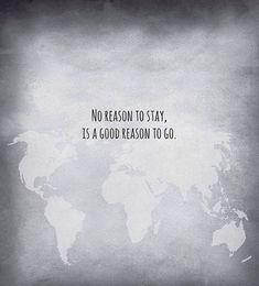 No Reason To Stay Is A Good Reason To Go . . . #travel #wanderlust