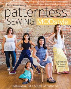 Patternless Sewing Mod Style: Just Measure, Cut & Sew for the Perfect Fit! • 24 Garments for Women and Girls by Patty Prann Young