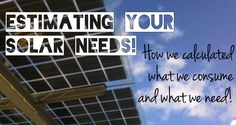 How We Estimated Our Solar Consumption -- Before purchasing a solar power system, we had to figure out what we would need and how much energy we consumed. Here is how we figured it out!
