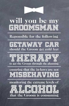 Will you be my groomsman cards, so that the guys actually know what they need to do. lol!