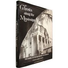 Ghosts Along The Mississippi: The Magic of the Old Houses of Louisiana
