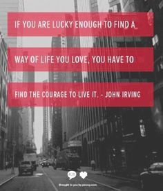 Have courage to live a life you love quote via www.Facebook.com/CareerBliss