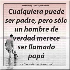 Cualquiera puede ser padre pero sólo un hombre de verdad merece ser llamado papá.