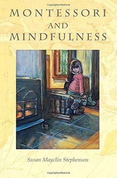 Montessori and Mindfulness: Susan Mayclin Stephenson Maria Montessori, Montessori Books, Montessori Classroom, Parenting Books, Kids And Parenting, Master Of Education, International Books, Books For Moms, Mindfulness Practice