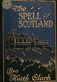 The Spell of Scotland By Keith Clark, copyright 1916.
