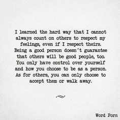 Being a good person doesn't guarantee that others will be good people too. You can only choose to accept them or walk away.