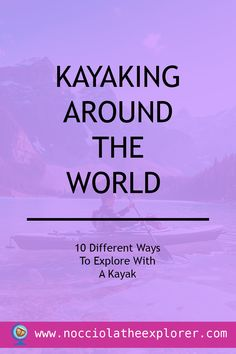 Kayaking Around The World – 10 Different Ways To Explore With A Kayak Healthy Mind And Body, Motivate Yourself, Kayaking, Perspective, Have Fun, Challenges, Around The Worlds, Outdoors, Community