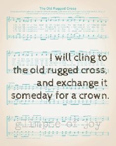 I will cherish the old rugged cross... One of my all time favorite songs...my very favorite growing up