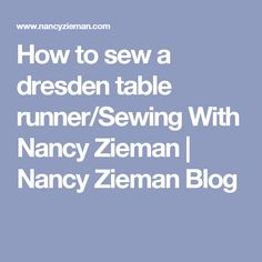 How to sew a dresden table runner/Sewing With Nancy Zieman | Nancy Zieman Blog