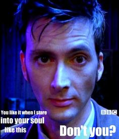 Yes,yes I do    #Doctor who # David Tennant