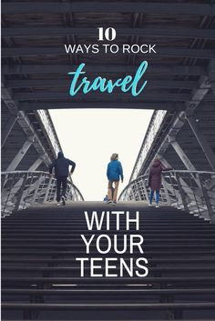For all the potential pouty faces and mood swings, I'm here to tell you that traveling with teens can be amazing. Read on for tips to make it fantastic.