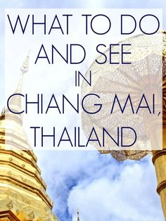 My most comprehensive list of things to do, see, and eat in the beautiful northern Thai city of Chiang Mai.
