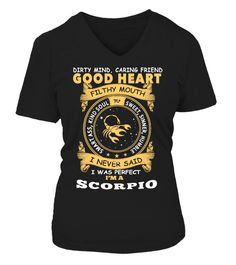 # I Am A Scorpio - Zodiac .  I Am A Scorpio - Zodiac(Shirt | Hoodie ..)Dirty mind, caring friend good heart. Filthy mouth smart ass, kind soul, sweet, sinner, humble. I never said i was perfect. I'm a Scorpio.More:Scorpio T-Shirts <~~~~