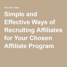 Simple and Effective Ways of Recruiting Affiliates for Your Chosen Affiliate Program