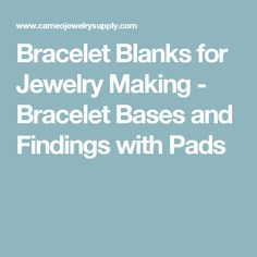 Bracelet Blanks for Jewelry Making - Bracelet Bases and Findings with Pads