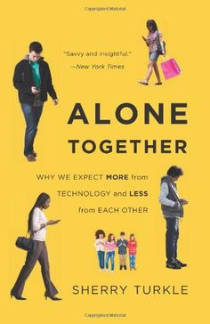 Alone Together: Why We Expect More from Technology and Less from Each Other by Sherry Turkle,http://www.amazon.com/dp/0465031463/ref=cm_sw_r_pi_dp_YE2Csb0TBGNZWKRE