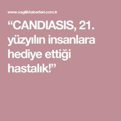 """""""CANDIASIS, 21. yüzyılın insanlara hediye ettiği hastalık!"""""""