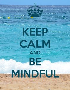 Be Mindful...