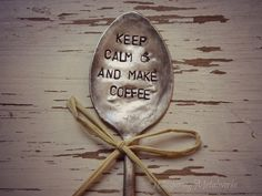 KEEP CALM AND MAKE COFFEE hand stamped spoon - garden marker - silver - Whispering Metalworks