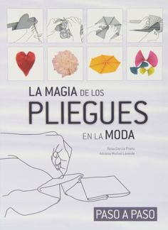 Magia de los pliegues en la moda - paso a paso: Amazon.es: Rosa Garcia Prieto, Adriana Muñoz: Libros Sewing Basics, Sewing Hacks, Sewing Tutorials, Sewing Projects, Sewing Clothes, Diy Clothes, Embroidery Patterns, Sewing Patterns, Fabric Origami
