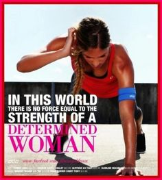 In this world there is no force equal to the strength of a determined woman