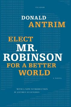 Elect Mr. Robinson for a Better World: A Novel - Kindle edition by Donald Antrim, Jeffrey Eugenides. Humor & Entertainment Kindle eBooks @ Amazon.com.
