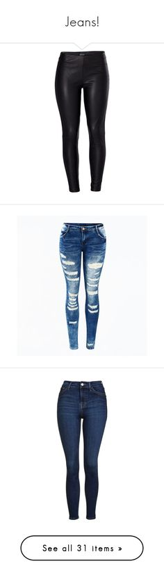 """Jeans!"" by pharaoh-s ❤ liked on Polyvore featuring pants, leggings, bottoms, lining pants, lined pants, vegan leather pants, imitation leather pants, faux leather trousers, jeans and white ripped jeans"