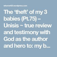The 'theft' of my 3 babies (Pt.75) – Unisis ~ true review and testimony with God as the author and hero to:  my book The 'theft' of my 3 babies..  follow Source link below ~   Source: ~~~~The 'theft' of my 3 babies~~~~