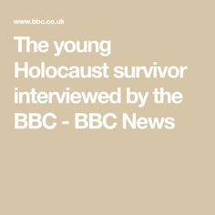 The young Holocaust survivor interviewed by the BBC - BBC News