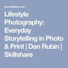 Lifestyle Photography: Everyday Storytelling in Photo & Print   Dan Rubin   Skillshare