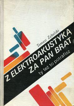 """""""Z elektroakustyką za pan brat. Ty też to potrafisz"""" Tomasz Zębalski Cover by Janusz Byczuk Published by Wydawnictwo Iskry 1979"""