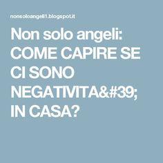 Non solo angeli: COME CAPIRE SE CI SONO NEGATIVITA' IN CASA?