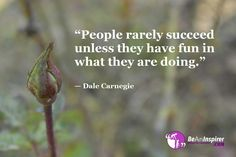 """""""People rarely succeed unless they have fun in what they are doing. Success Quotes And Sayings, Famous Quotes, Mens Summer Wedding Suits, Ture Love, Dale Carnegie, Have Fun, Mindfulness, Spirit, Inspirational Quotes"""