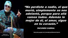 JUANA MACEDO Facundo Cabral, Biblia, Frases y Reflexiones: No perdiste a nadie, el que murió simplemente se n...