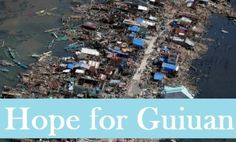 Guiuan was the first town hit by typhoon Haiyan / Yolanda.  Our families and friends need our help more than ever as they struggle to survive and rebuild in the aftermath of this devastating storm.