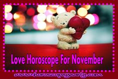 Love Horoscope For November - A number of people have been relying on their horoscopes to find guide regarding their love life. With the various medium where the horoscope can be accessed nowadays, finding one's daily horoscope reading has been made easier. However, as we all know, the horoscope is not just focused on giving predictions and guide for a person's love life but in knowing one's personality, career ... Read More Here >>> http://www.horoscopeyearly.com/love-horoscope-for-november...